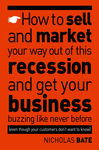 How to Sell and Market Your Way Out of This Recession and Get Your Business Buzzing Like Never Before