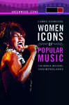 Women Icons of Popular Music: The Rebels, Rockers, and Renegades [2 volumes]