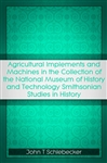 Agricultural Implements and Machines in the Collection of the National Museum of History and Technology Smithsonian Studies in History
