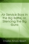 click for Full Info on this Air Service Boys in the Big Battle  or  Silencing the Big Guns
