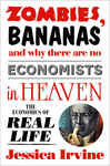 Zombies, Bananas and Why There Are No Economists in Heaven