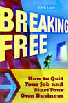 Breaking Free: How to Quit Your Job and Start Your Own Business 492034