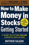 How to Make Money in Stocks Getting Started: A Guide to Putting CAN SLIM Concepts into Action 955815